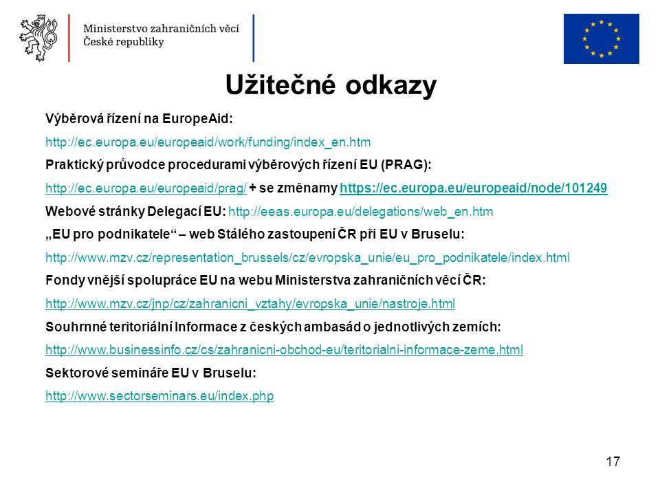 """17 Užitečné odkazy Výběrová řízení na EuropeAid: http://ec.europa.eu/europeaid/work/funding/index_en.htm Praktický průvodce procedurami výběrových řízení EU (PRAG): http://ec.europa.eu/europeaid/prag/http://ec.europa.eu/europeaid/prag/ + se změnamy https://ec.europa.eu/europeaid/node/101249https://ec.europa.eu/europeaid/node/101249 Webové stránky Delegací EU: http://eeas.europa.eu/delegations/web_en.htm """"EU pro podnikatele – web Stálého zastoupení ČR při EU v Bruselu: http://www.mzv.cz/representation_brussels/cz/evropska_unie/eu_pro_podnikatele/index.html Fondy vnější spolupráce EU na webu Ministerstva zahraničních věcí ČR: http://www.mzv.cz/jnp/cz/zahranicni_vztahy/evropska_unie/nastroje.html Souhrnné teritoriální Informace z českých ambasád o jednotlivých zemích: http://www.businessinfo.cz/cs/zahranicni-obchod-eu/teritorialni-informace-zeme.html Sektorové semináře EU v Bruselu: http://www.sectorseminars.eu/index.php"""