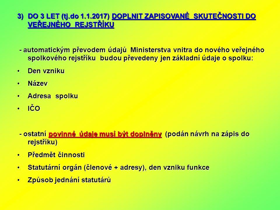 3)DO 3 LET (tj.do 1.1.2017) DOPLNIT ZAPISOVANÉ SKUTEČNOSTI DO VEŘEJNÉHO REJSTŘÍKU - automatickým převodem údajů Ministerstva vnitra do nového veřejnéh