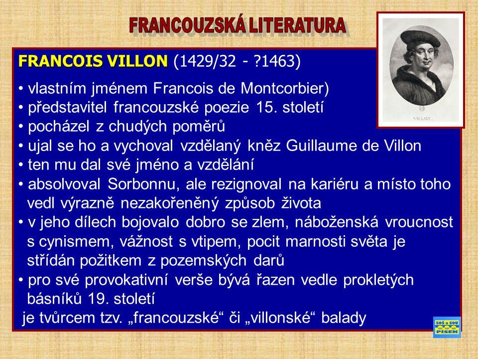FRANCOIS VILLON FRANCOIS VILLON (1429/32 - 1463) vlastním jménem Francois de Montcorbier) představitel francouzské poezie 15.