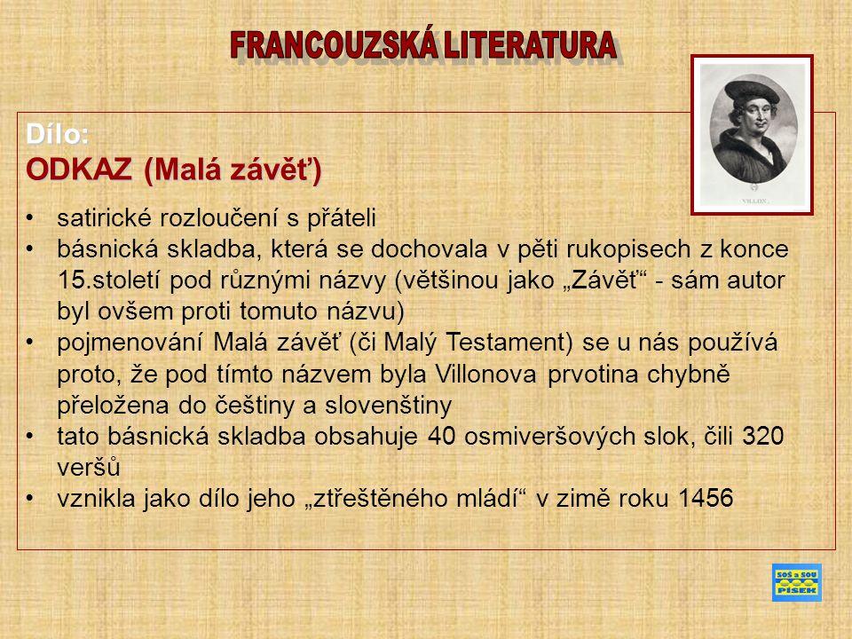 """Dílo: ODKAZ (Malá závěť) satirické rozloučení s přáteli básnická skladba, která se dochovala v pěti rukopisech z konce 15.století pod různými názvy (většinou jako """"Závěť - sám autor byl ovšem proti tomuto názvu) pojmenování Malá závěť (či Malý Testament) se u nás používá proto, že pod tímto názvem byla Villonova prvotina chybně přeložena do češtiny a slovenštiny tato básnická skladba obsahuje 40 osmiveršových slok, čili 320 veršů vznikla jako dílo jeho """"ztřeštěného mládí v zimě roku 1456"""