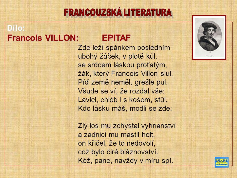 Dílo: Francois VILLON: EPITAF Zde leží spánkem posledním ubohý žáček, v plotě kůl, se srdcem láskou proťatým, žák, který Francois Villon slul.