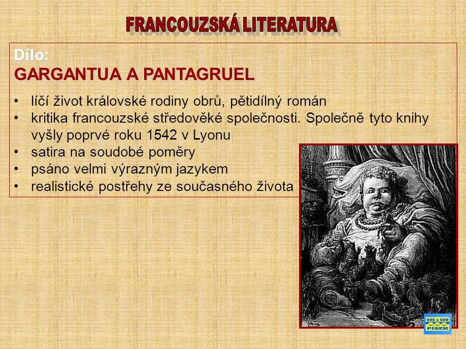 Dílo: GARGANTUA A PANTAGRUEL líčí život královské rodiny obrů, pětidílný román kritika francouzské středověké společnosti.