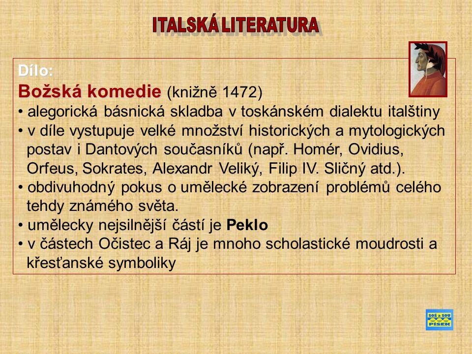 Dílo: Božská komedie Božská komedie (knižně 1472) alegorická básnická skladba v toskánském dialektu italštiny v díle vystupuje velké množství historických a mytologických postav i Dantových současníků (např.