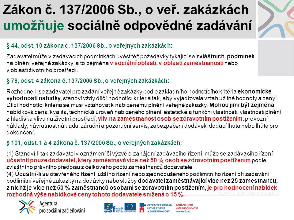 Zákon č. 137/2006 Sb., o veř. zakázkách umožňuje sociálně odpovědné zadávání § 44, odst. 10 zákona č. 137/2006 Sb., o veřejných zakázkách: Zadavatel m