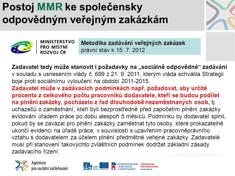 """Postoj MMR ke společensky odpovědným veřejným zakázkám Zadavatel tedy může stanovit i požadavky na """"sociálně odpovědné"""" zadávání v souladu s usnesením"""