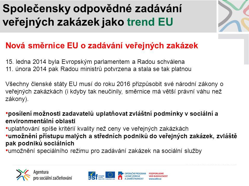 Společensky odpovědné zadávání veřejných zakázek jako trend EU Nová směrnice EU o zadávání veřejných zakázek 15. ledna 2014 byla Evropským parlamentem