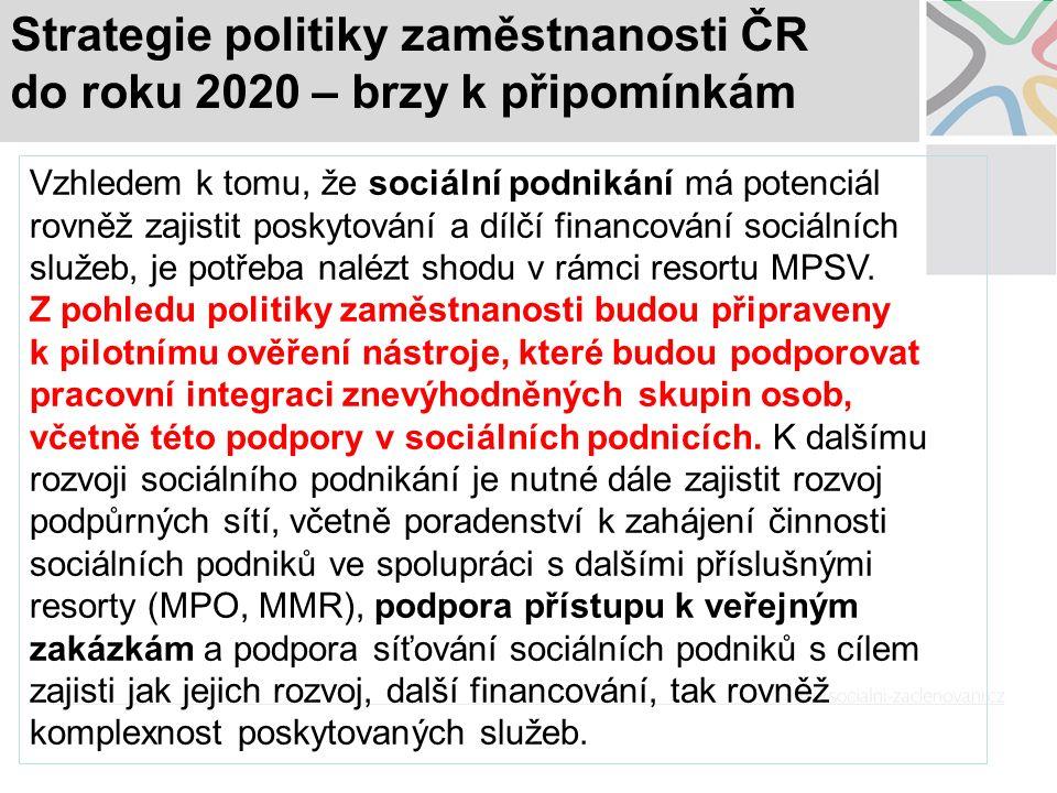 Strategie politiky zaměstnanosti ČR do roku 2020 – brzy k připomínkám Vzhledem k tomu, že sociální podnikání má potenciál rovněž zajistit poskytování
