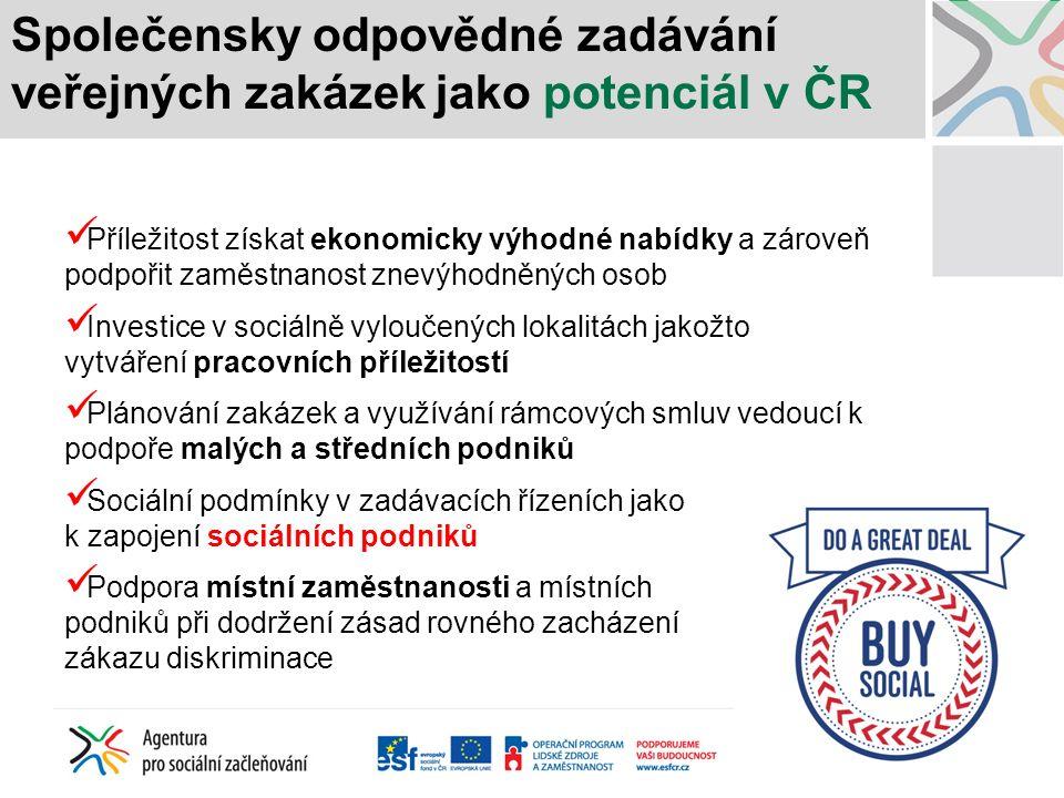 Společensky odpovědné zadávání veřejných zakázek jako potenciál v ČR Příležitost získat ekonomicky výhodné nabídky a zároveň podpořit zaměstnanost zne