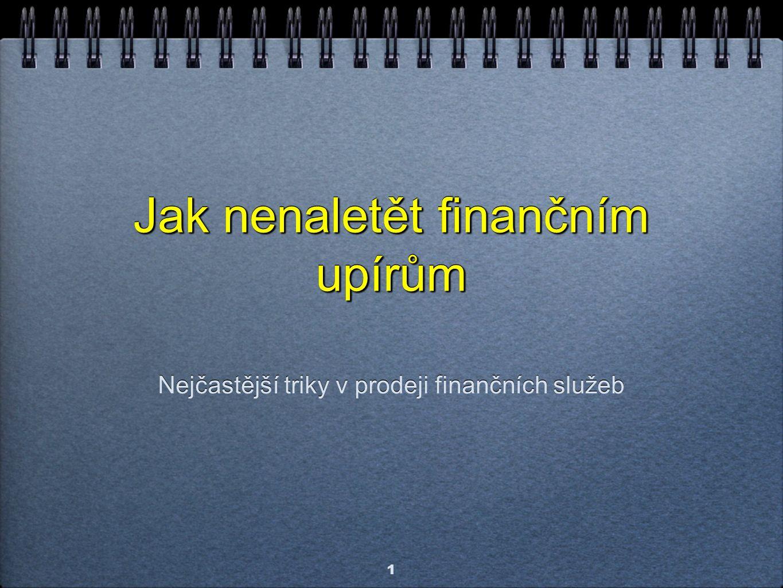 Jak nenaletět finančním upírům Nejčastější triky v prodeji finančních služeb 1