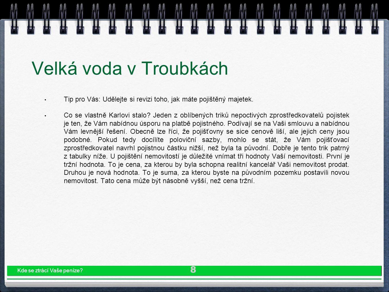 Velká voda v Troubkách A třetí je pojistná hodnota, přesněji pojistná částka.