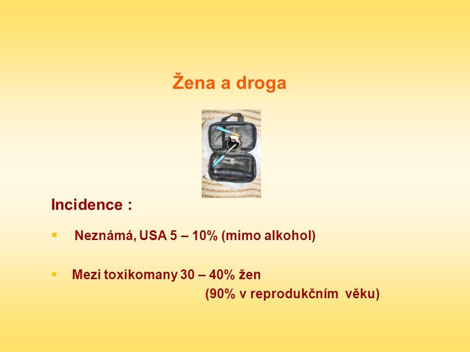 Žena a droga Incidence :  Neznámá, USA 5 – 10% (mimo alkohol)  Mezi toxikomany 30 – 40% žen (90% v reprodukčním věku)