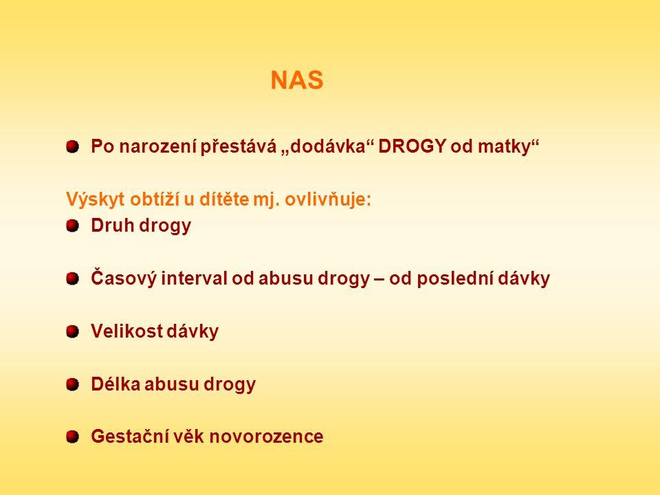 """NAS Po narození přestává """"dodávka"""" DROGY od matky"""" Výskyt obtíží u dítěte mj. ovlivňuje: Druh drogy Časový interval od abusu drogy – od poslední dávky"""