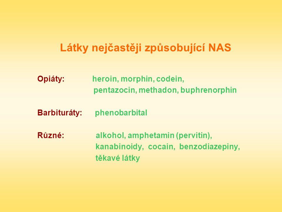 Látky nejčastěji způsobující NAS Opiáty: heroin, morphin, codein, pentazocin, methadon, buphrenorphin Barbituráty: phenobarbital Různé: alkohol, amphe