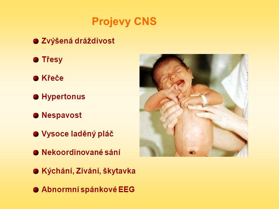 Projevy CNS Zvýšená dráždivost Třesy Křeče Hypertonus Nespavost Vysoce laděný pláč Nekoordinované sání Kýchání, Zívání, škytavka Abnormní spánkové EEG