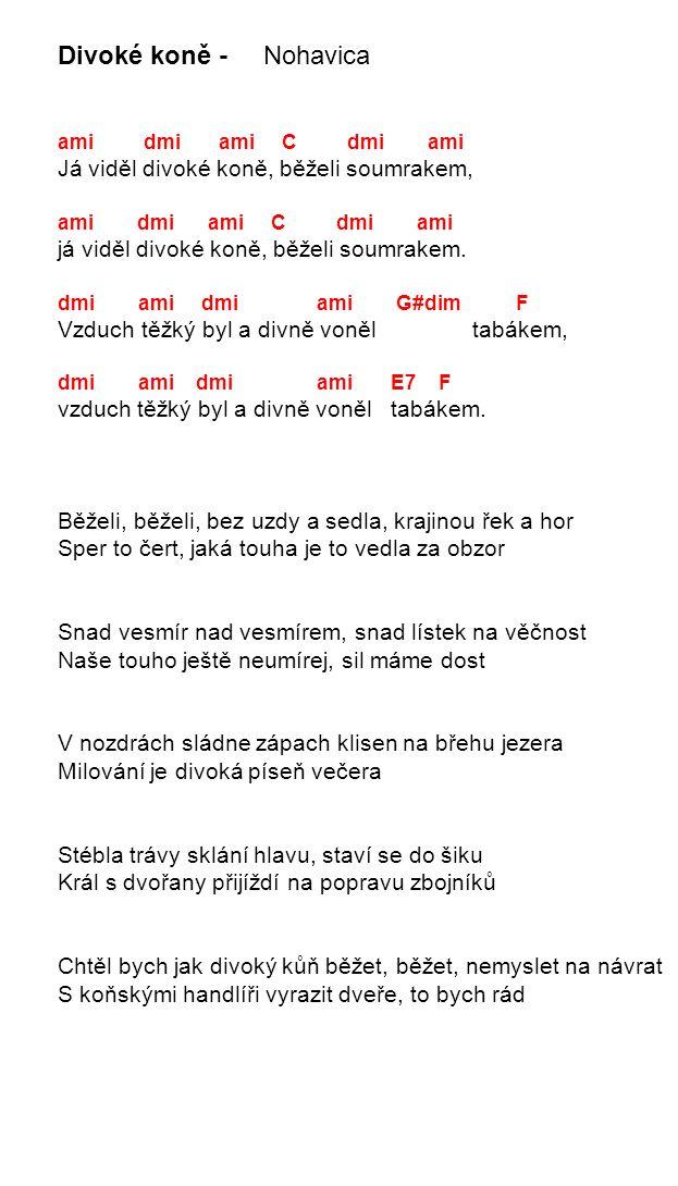 Sarajevo – J.Nohavica Emi Ami/F# Přes haličské pláně vane vítr zlý, H7 Emi to málo co jsme měli, nám vody sebraly Ami/F# Jako tažní ptáci jako rorýsi H7 Emi letíme nad zemí, dva modré dopisy.