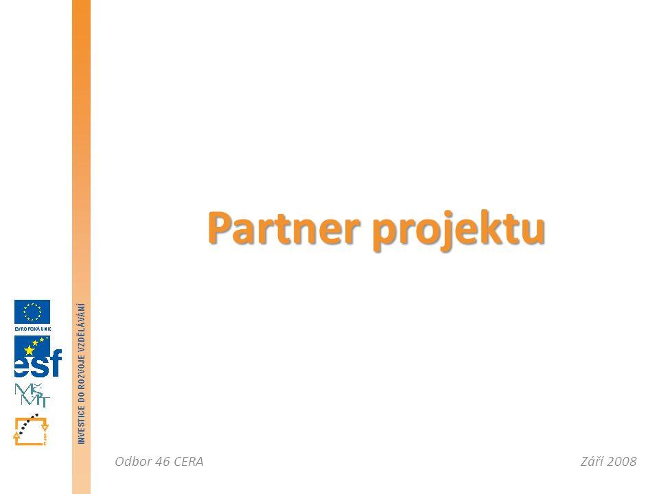 Září 2008Odbor 46 CERA INVESTICE DO ROZVOJE VZDĚLÁVÁNÍ Partner projektu