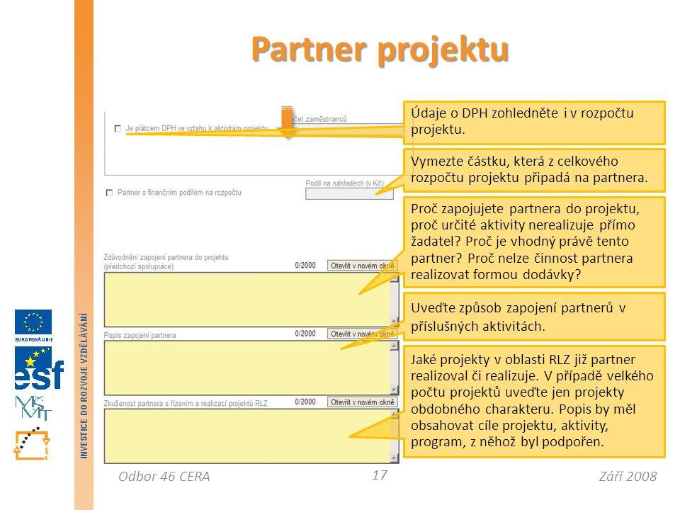 Září 2008Odbor 46 CERA INVESTICE DO ROZVOJE VZDĚLÁVÁNÍ Partner projektu 17 Údaje o DPH zohledněte i v rozpočtu projektu.