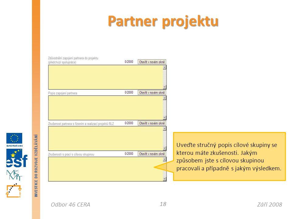 Září 2008Odbor 46 CERA INVESTICE DO ROZVOJE VZDĚLÁVÁNÍ Partner projektu 18 Uveďte stručný popis cílové skupiny se kterou máte zkušenosti.