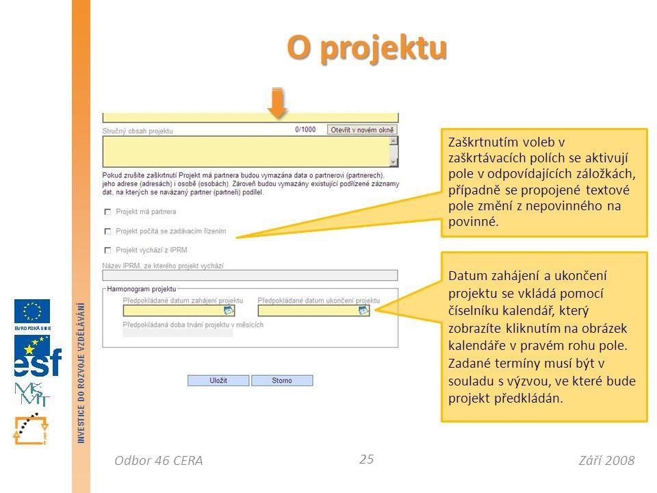 Září 2008Odbor 46 CERA INVESTICE DO ROZVOJE VZDĚLÁVÁNÍ O projektu 25 Zaškrtnutím voleb v zaškrtávacích polích se aktivují pole v odpovídajících záložkách, případně se propojené textové pole změní z nepovinného na povinné.
