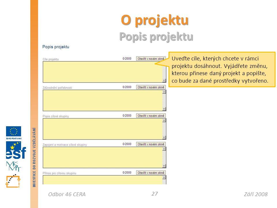 Září 2008Odbor 46 CERA INVESTICE DO ROZVOJE VZDĚLÁVÁNÍ O projektu Popis projektu 27 Uveďte cíle, kterých chcete v rámci projektu dosáhnout.