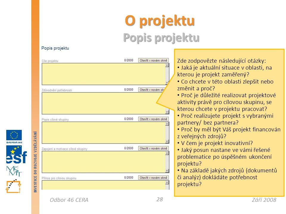 Září 2008Odbor 46 CERA INVESTICE DO ROZVOJE VZDĚLÁVÁNÍ O projektu Popis projektu 28 Zde zodpovězte následující otázky: Jaká je aktuální situace v oblasti, na kterou je projekt zaměřený.