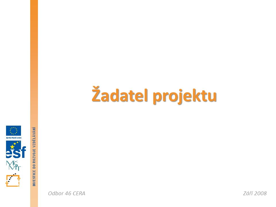 Září 2008Odbor 46 CERA INVESTICE DO ROZVOJE VZDĚLÁVÁNÍ Oprávněný žadatel: Právnická osoba.