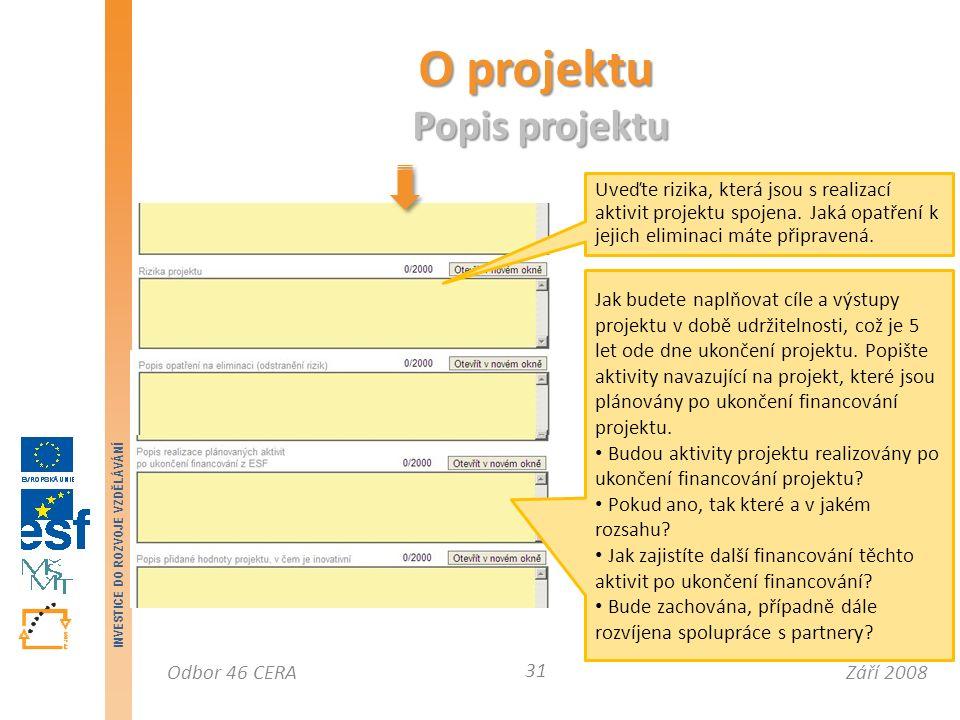 Září 2008Odbor 46 CERA INVESTICE DO ROZVOJE VZDĚLÁVÁNÍ O projektu Popis projektu 31 Uveďte rizika, která jsou s realizací aktivit projektu spojena.