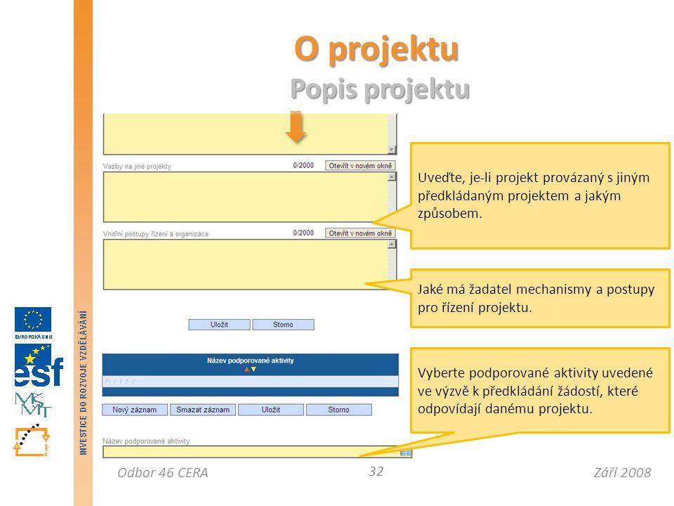 Září 2008Odbor 46 CERA INVESTICE DO ROZVOJE VZDĚLÁVÁNÍ O projektu Popis projektu 32 Uveďte, je-li projekt provázaný s jiným předkládaným projektem a jakým způsobem.