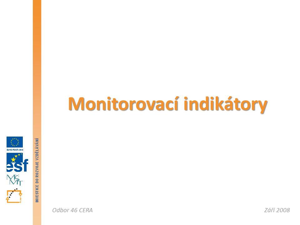 Září 2008Odbor 46 CERA INVESTICE DO ROZVOJE VZDĚLÁVÁNÍ Monitorovací indikátory