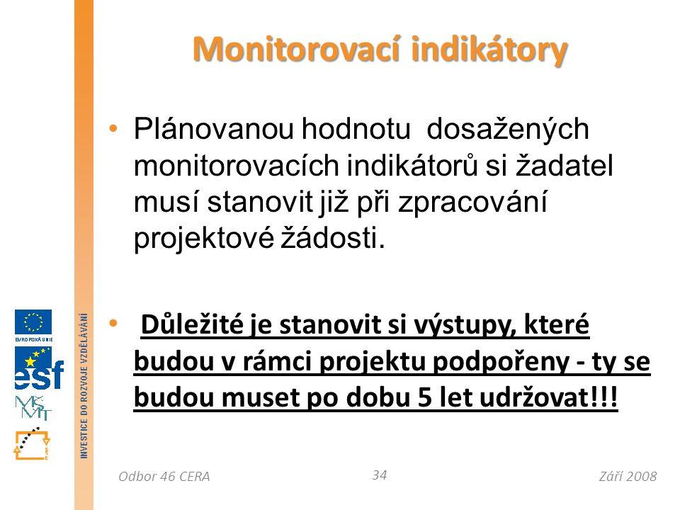 Září 2008Odbor 46 CERA INVESTICE DO ROZVOJE VZDĚLÁVÁNÍ Plánovanou hodnotu dosažených monitorovacích indikátorů si žadatel musí stanovit již při zpracování projektové žádosti.