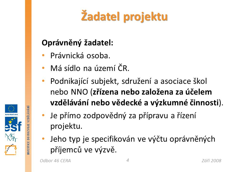 Září 2008Odbor 46 CERA INVESTICE DO ROZVOJE VZDĚLÁVÁNÍ Partner s finančním příspěvkem (přijímá prostřednictvím příjemce část finanční podpory na realizaci věcných projektových aktivit).