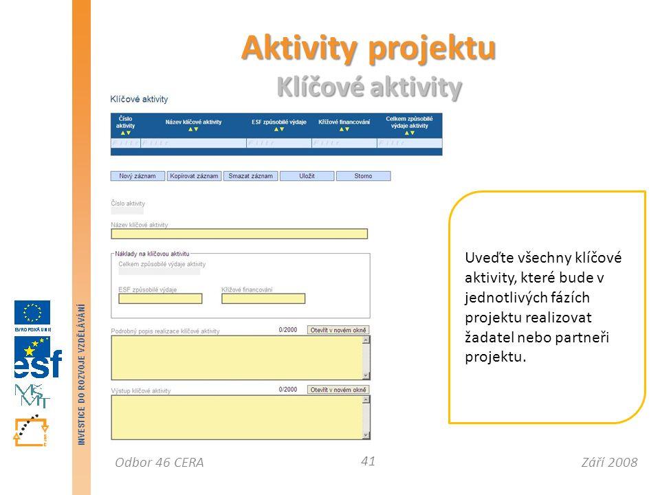 Září 2008Odbor 46 CERA INVESTICE DO ROZVOJE VZDĚLÁVÁNÍ Aktivity projektu Klíčové aktivity 41 Uveďte všechny klíčové aktivity, které bude v jednotlivých fázích projektu realizovat žadatel nebo partneři projektu.
