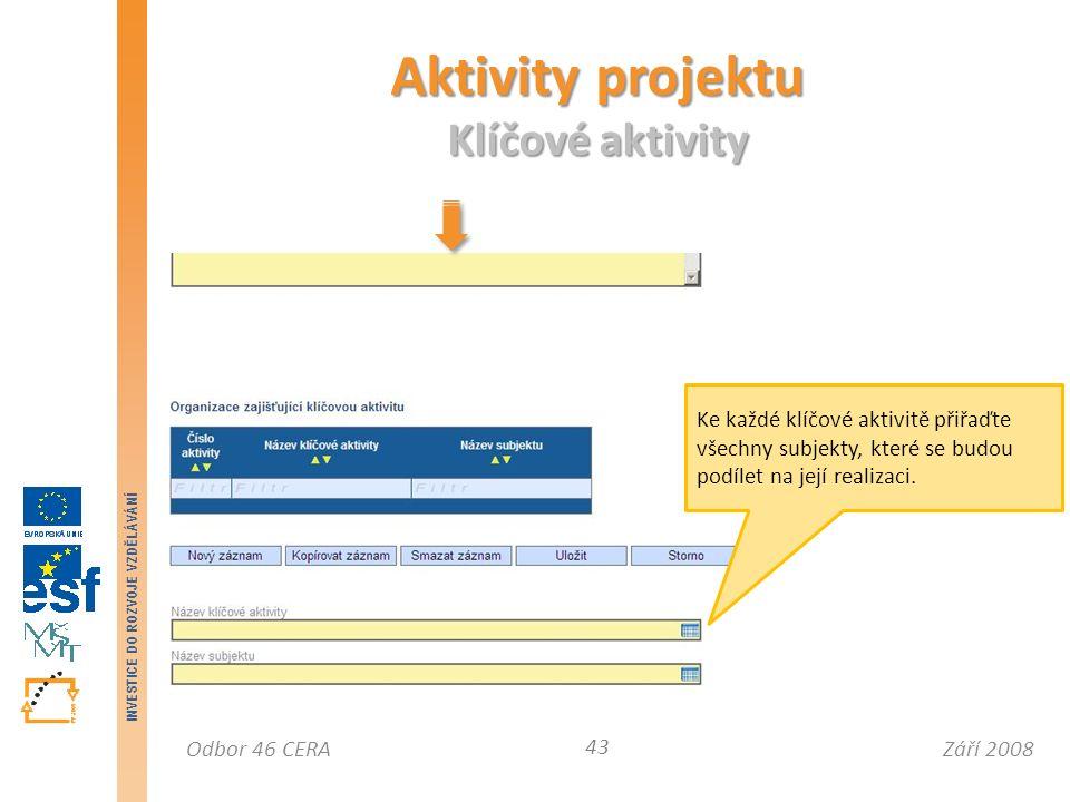 Září 2008Odbor 46 CERA INVESTICE DO ROZVOJE VZDĚLÁVÁNÍ Aktivity projektu Klíčové aktivity 43 Ke každé klíčové aktivitě přiřaďte všechny subjekty, které se budou podílet na její realizaci.