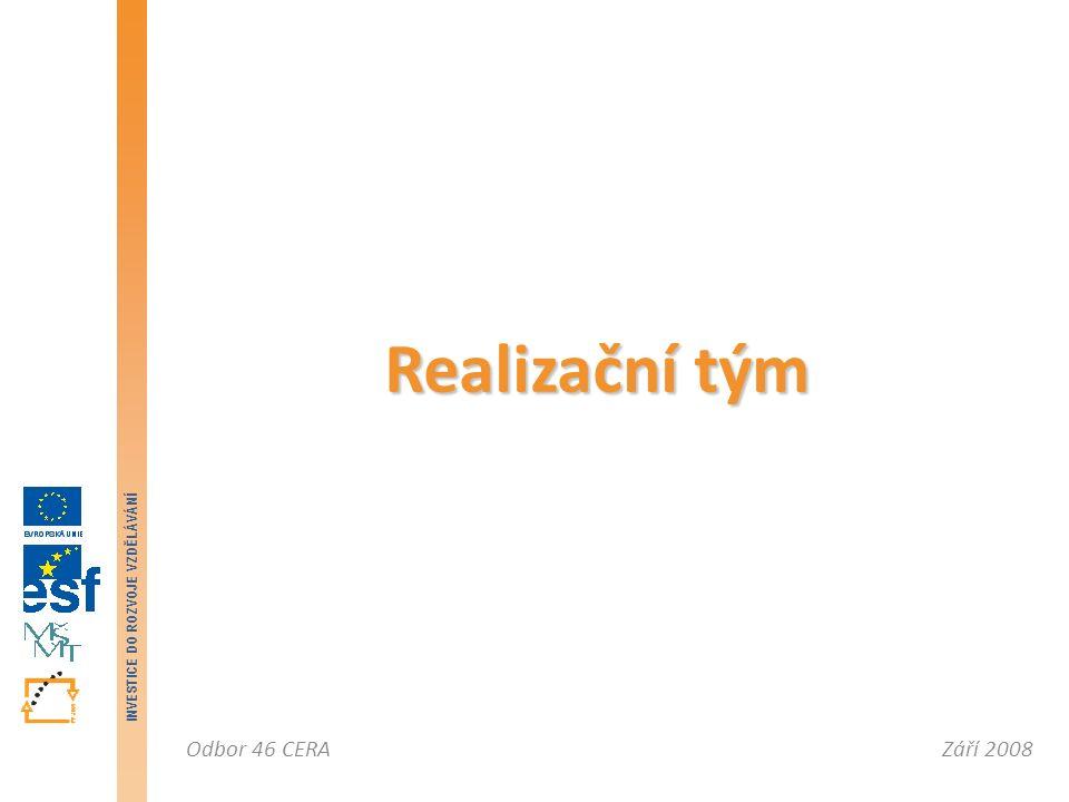 Září 2008Odbor 46 CERA INVESTICE DO ROZVOJE VZDĚLÁVÁNÍ Realizační tým