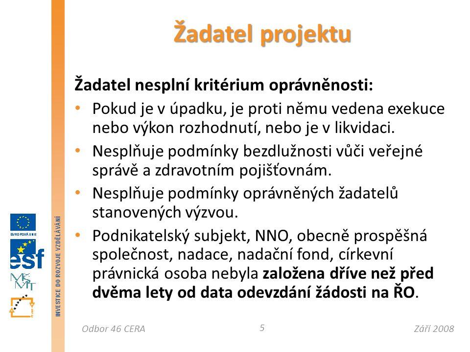 Září 2008Odbor 46 CERA INVESTICE DO ROZVOJE VZDĚLÁVÁNÍ Další rozčlenění projektu Území dopadu a realizace 76 Podíl plánované částky způsobilých výdajů projektu (v %) vztahující se k NUTS3, v němž je projekt realizován.