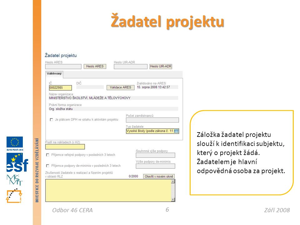 Září 2008Odbor 46 CERA INVESTICE DO ROZVOJE VZDĚLÁVÁNÍ Žadatel projektu 6 Záložka žadatel projektu slouží k identifikaci subjektu, který o projekt žádá.