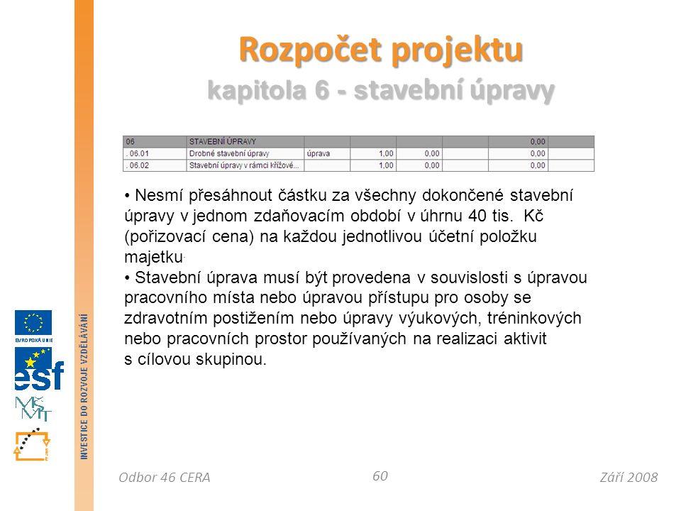 Září 2008Odbor 46 CERA INVESTICE DO ROZVOJE VZDĚLÁVÁNÍ Rozpočet projektu kapitola 6 - s tavební úpravy 60 Nesmí přesáhnout částku za všechny dokončené stavební úpravy v jednom zdaňovacím období v úhrnu 40 tis.