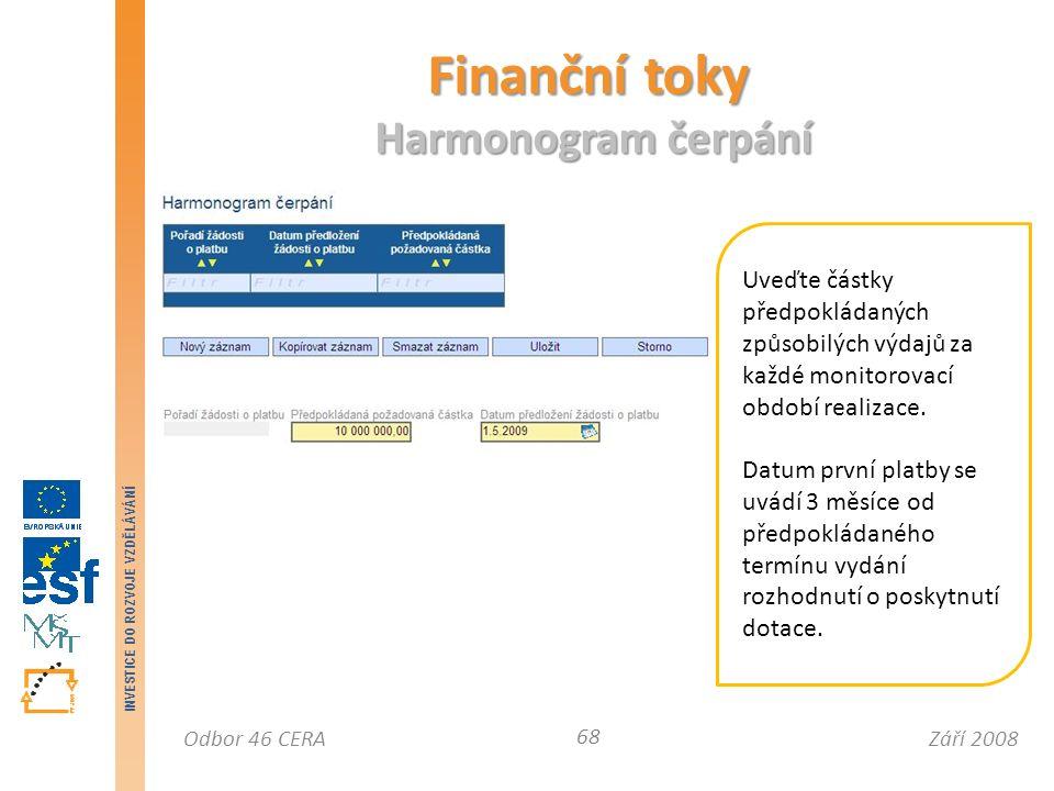 Září 2008Odbor 46 CERA INVESTICE DO ROZVOJE VZDĚLÁVÁNÍ Finanční toky Harmonogram čerpání 68 Uveďte částky předpokládaných způsobilých výdajů za každé monitorovací období realizace.