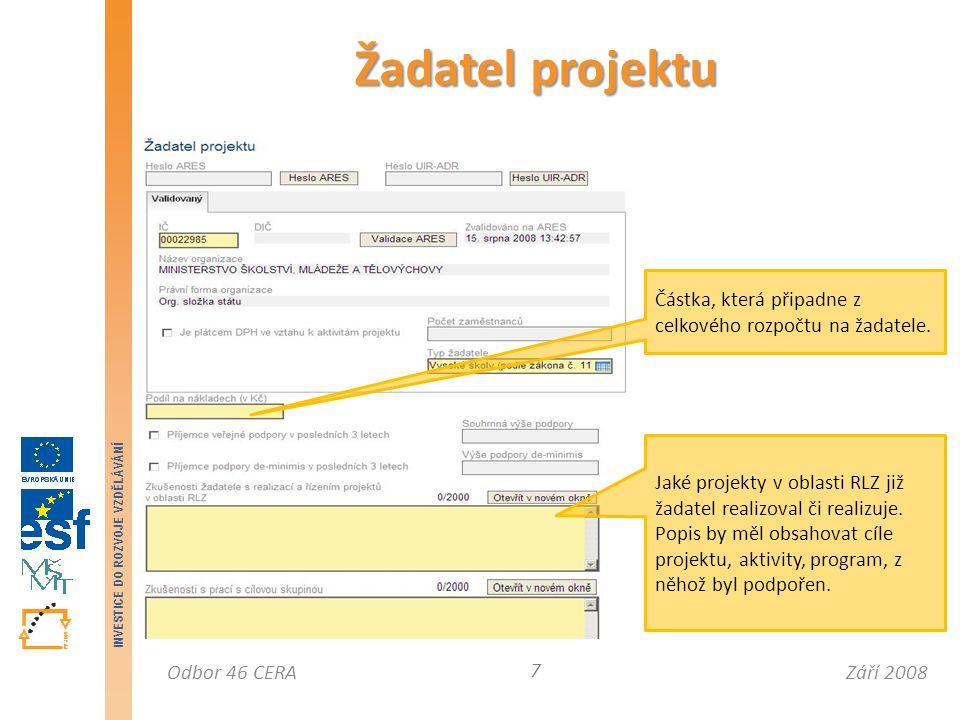 Září 2008Odbor 46 CERA INVESTICE DO ROZVOJE VZDĚLÁVÁNÍ Další rozčlenění projektu Kategorizace pomoci 78 Součet částek za všechna zvolená prioritní témata v poli Prostředky z EU v Kč musí být roven částce v poli Strukturální fond v záložce Přehled financování.