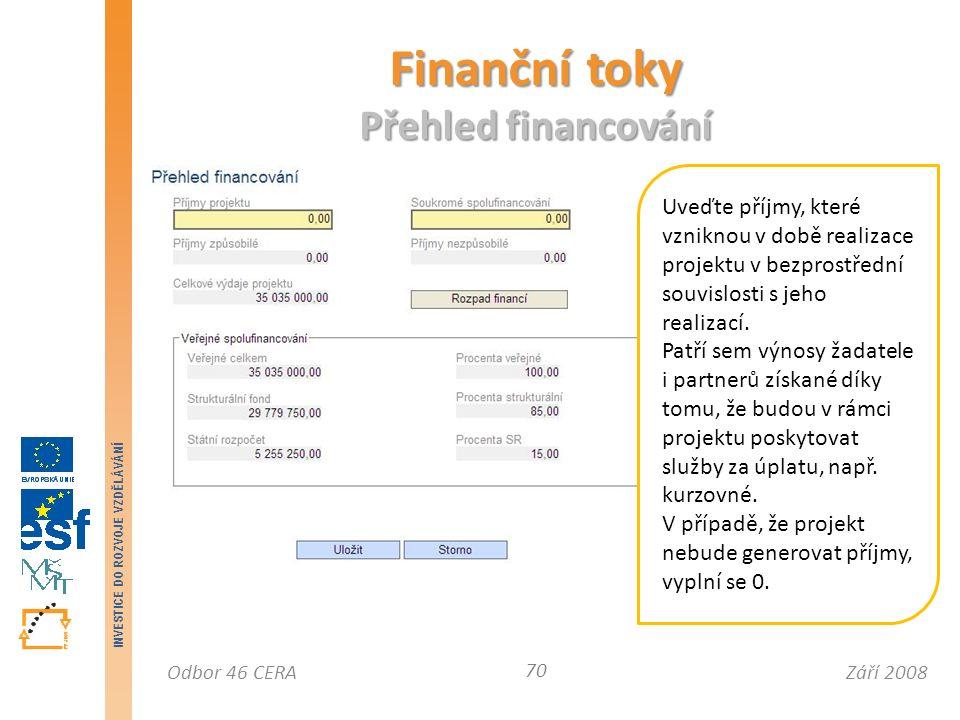 Září 2008Odbor 46 CERA INVESTICE DO ROZVOJE VZDĚLÁVÁNÍ Finanční toky Přehled financování 70 Uveďte příjmy, které vzniknou v době realizace projektu v bezprostřední souvislosti s jeho realizací.