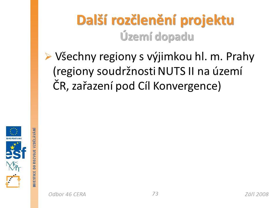 Září 2008Odbor 46 CERA INVESTICE DO ROZVOJE VZDĚLÁVÁNÍ Další rozčlenění projektu Území dopadu 73  Všechny regiony s výjimkou hl.