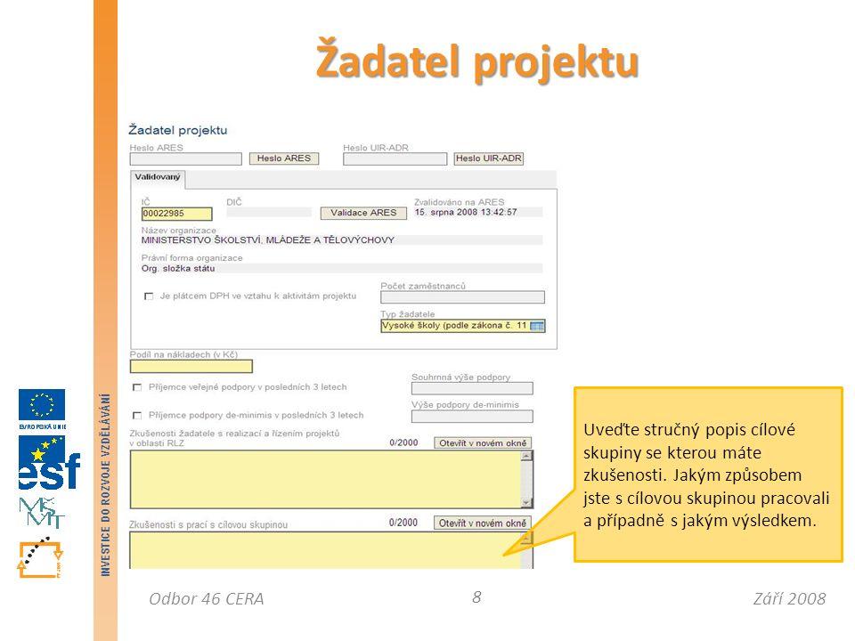 Září 2008Odbor 46 CERA INVESTICE DO ROZVOJE VZDĚLÁVÁNÍ Žadatel projektu 8 Uveďte stručný popis cílové skupiny se kterou máte zkušenosti.