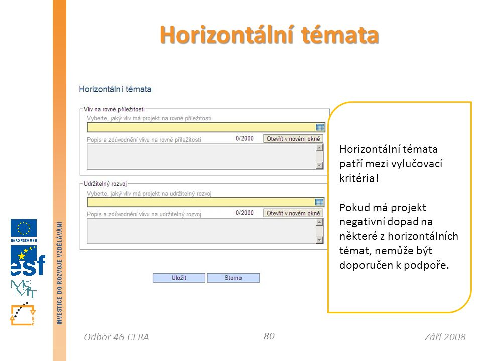 Září 2008Odbor 46 CERA INVESTICE DO ROZVOJE VZDĚLÁVÁNÍ Horizontální témata 80 Horizontální témata patří mezi vylučovací kritéria.