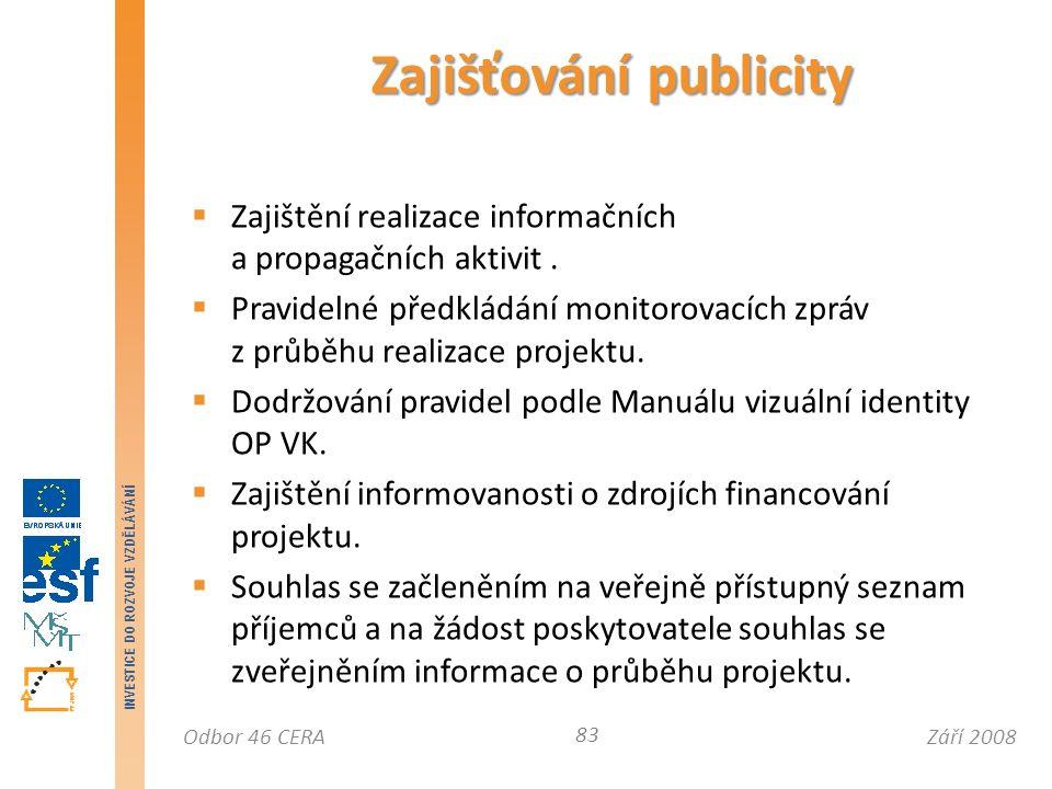 Září 2008Odbor 46 CERA INVESTICE DO ROZVOJE VZDĚLÁVÁNÍ Zajišťování publicity 83  Zajištění realizace informačních a propagačních aktivit.