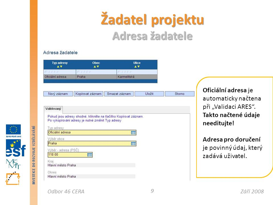 Září 2008Odbor 46 CERA INVESTICE DO ROZVOJE VZDĚLÁVÁNÍ Průběh hodnocení žádostí