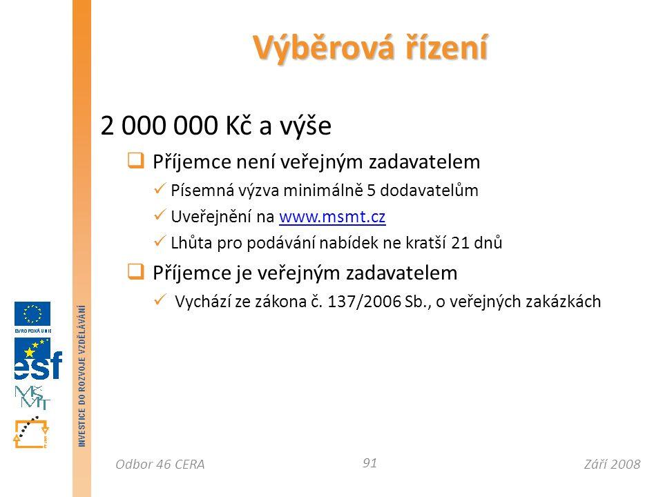 Září 2008Odbor 46 CERA INVESTICE DO ROZVOJE VZDĚLÁVÁNÍ 2 000 000 Kč a výše  Příjemce není veřejným zadavatelem Písemná výzva minimálně 5 dodavatelům Uveřejnění na www.msmt.czwww.msmt.cz Lhůta pro podávání nabídek ne kratší 21 dnů  Příjemce je veřejným zadavatelem Vychází ze zákona č.