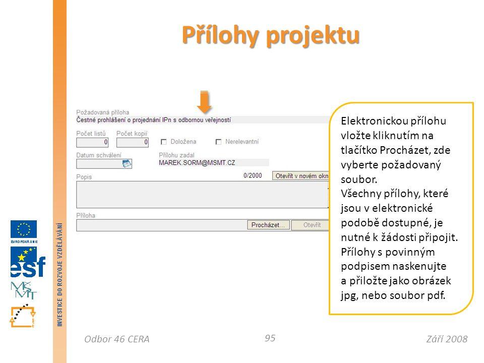 Září 2008Odbor 46 CERA INVESTICE DO ROZVOJE VZDĚLÁVÁNÍ Přílohy projektu 95 Elektronickou přílohu vložte kliknutím na tlačítko Procházet, zde vyberte požadovaný soubor.