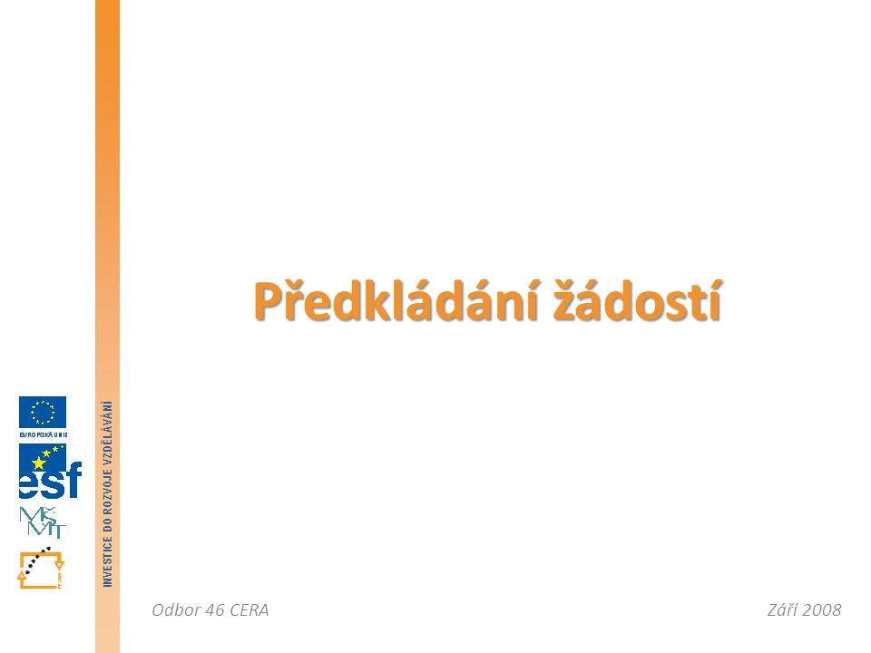 Září 2008Odbor 46 CERA INVESTICE DO ROZVOJE VZDĚLÁVÁNÍ Předkládání žádostí
