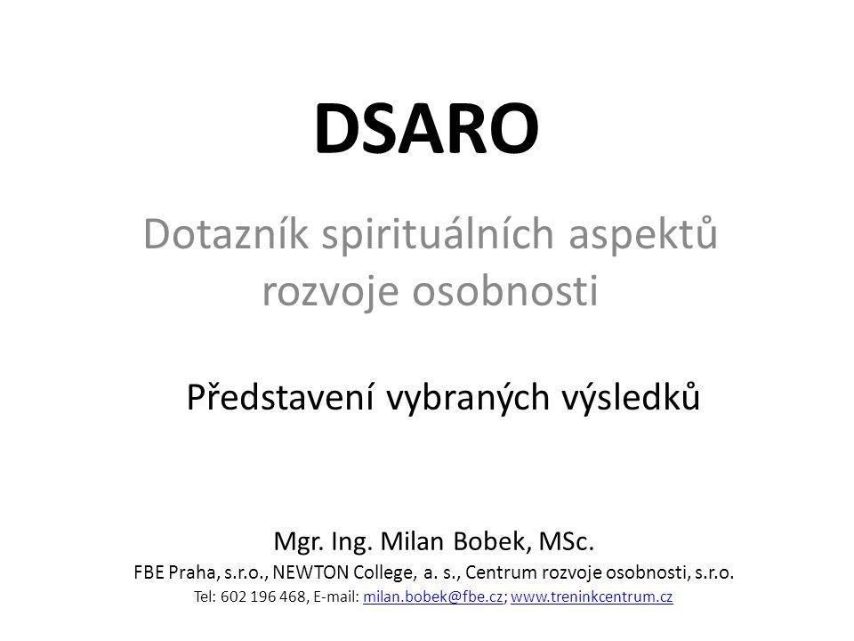 DSARO Dotazník spirituálních aspektů rozvoje osobnosti Mgr. Ing. Milan Bobek, MSc. FBE Praha, s.r.o., NEWTON College, a. s., Centrum rozvoje osobnosti