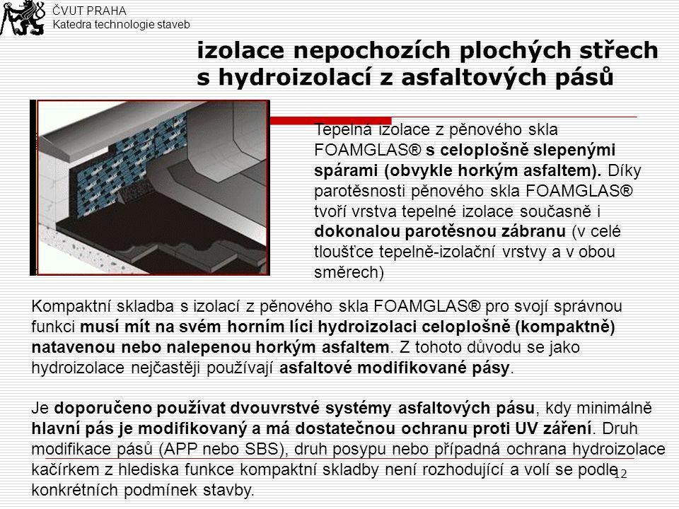 12 izolace nepochozích plochých střech s hydroizolací z asfaltových pásů Kompaktní skladba s izolací z pěnového skla FOAMGLAS® pro svojí správnou funkci musí mít na svém horním líci hydroizolaci celoplošně (kompaktně) natavenou nebo nalepenou horkým asfaltem.